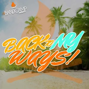 DJ Bandcamp Presents - Back To My Ways (7.2.16)